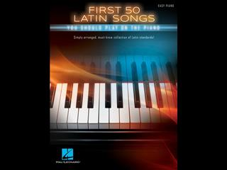 First 50 Latin Songs You Should Play on the Piano (Easy Piano)